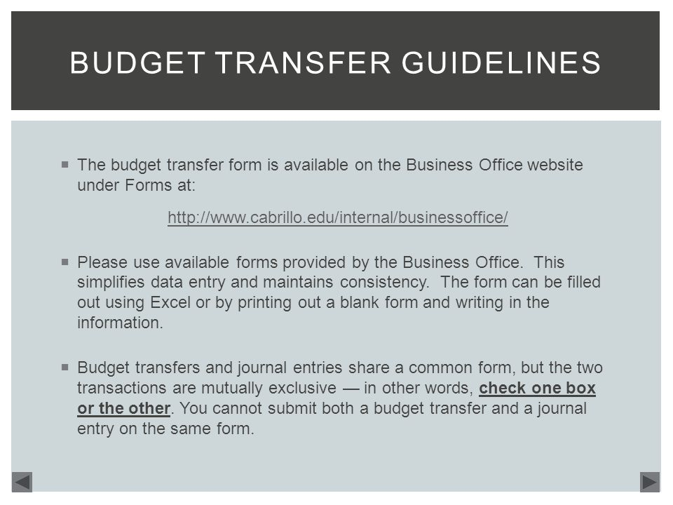  The budget transfer form is available on the Business Office website under Forms at: http://www.cabrillo.edu/internal/businessoffice/  Please use available forms provided by the Business Office.