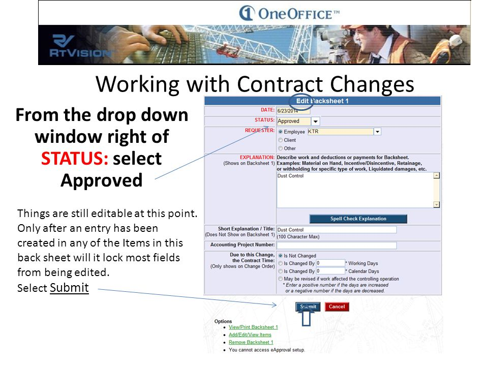 From the drop down window right of STATUS: select Approved Working with Contract Changes Things are still editable at this point.