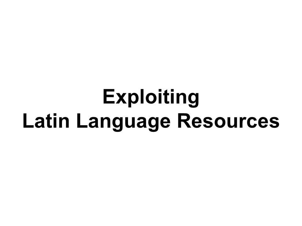 Exploiting Latin Language Resources