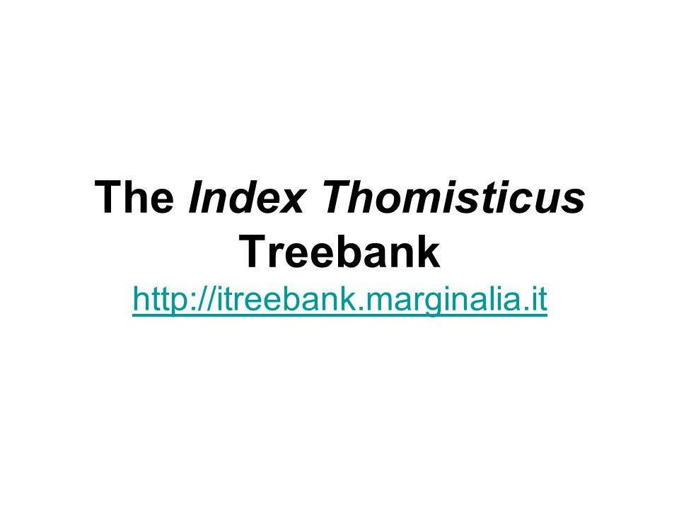 The Index Thomisticus Treebank http://itreebank.marginalia.it http://itreebank.marginalia.it