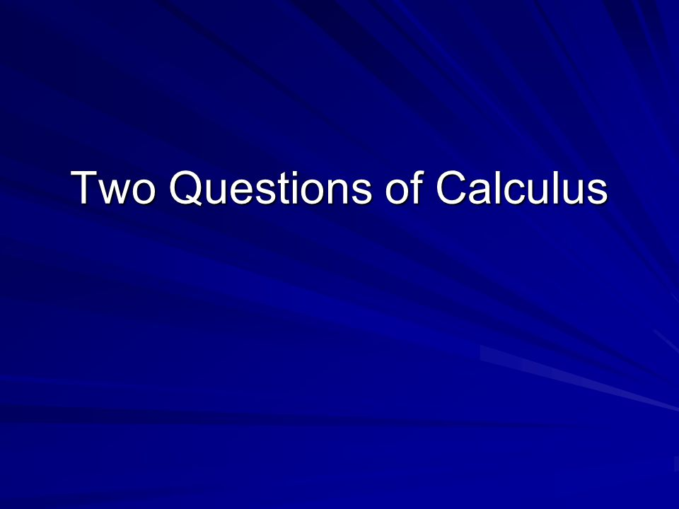 Two Questions of Calculus