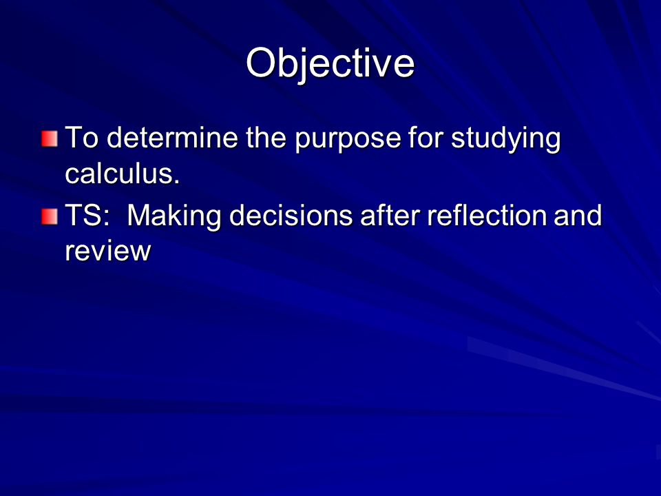 Objective To determine the purpose for studying calculus.