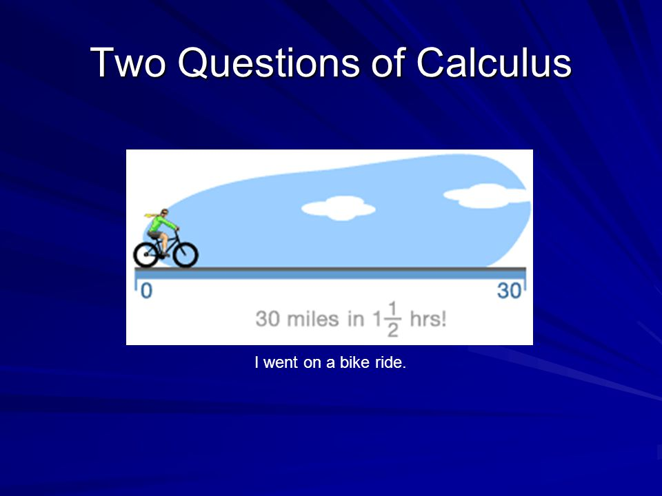 Two Questions of Calculus I went on a bike ride.