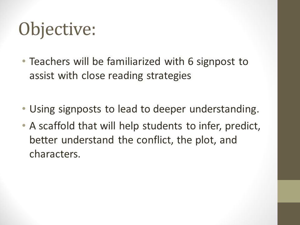 Objective: Teachers will be familiarized with 6 signpost to assist with close reading strategies Using signposts to lead to deeper understanding. A sc