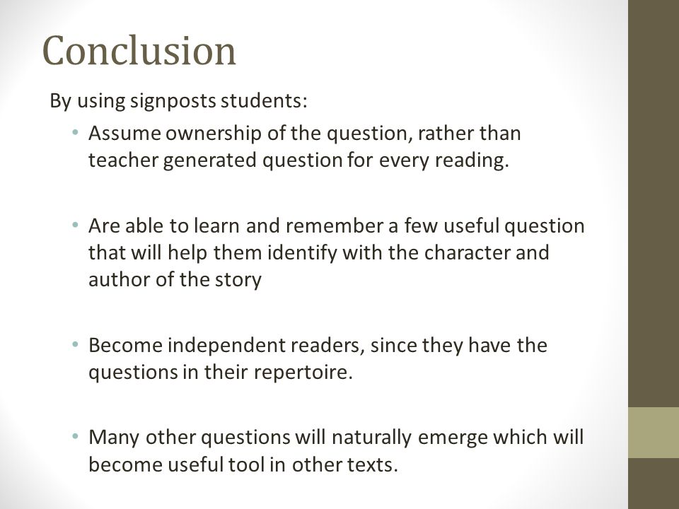 Conclusion By using signposts students: Assume ownership of the question, rather than teacher generated question for every reading. Are able to learn