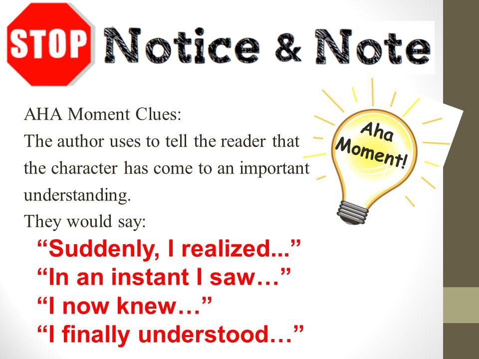 "AHA Moment Clues: The author uses to tell the reader that the character has come to an important understanding. They would say: ""Suddenly, I realized."