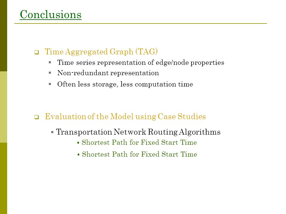 Conclusions  Time Aggregated Graph (TAG)  Time series representation of edge/node properties  Non-redundant representation  Often less storage, le