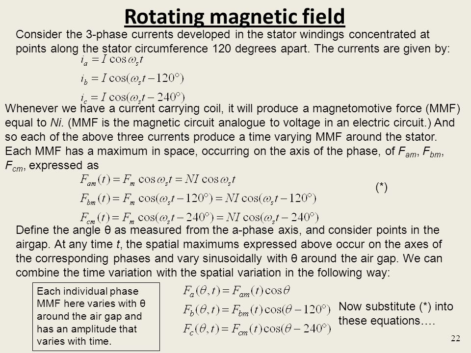 Rotating magnetic field 22 Consider the 3-phase currents developed in the stator windings concentrated at points along the stator circumference 120 degrees apart.