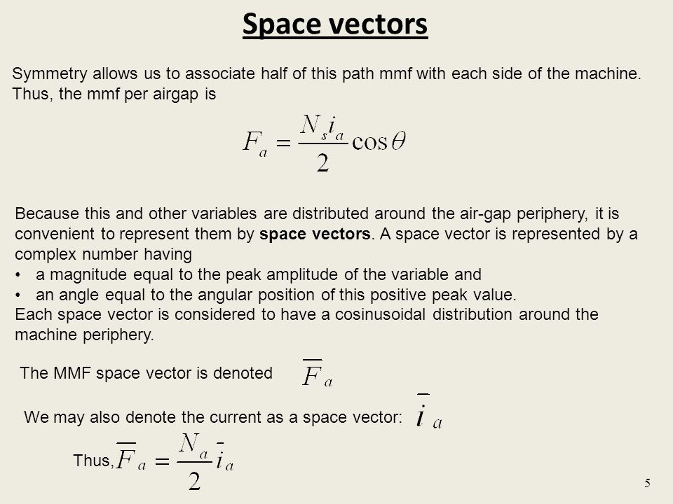 Space vectors 5 Symmetry allows us to associate half of this path mmf with each side of the machine.