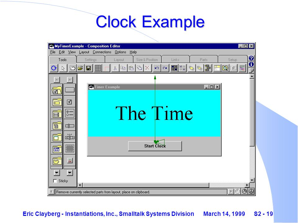 Eric Clayberg - Instantiations, Inc., Smalltalk Systems Division March 14, 1999 S2 - 19 Clock Example