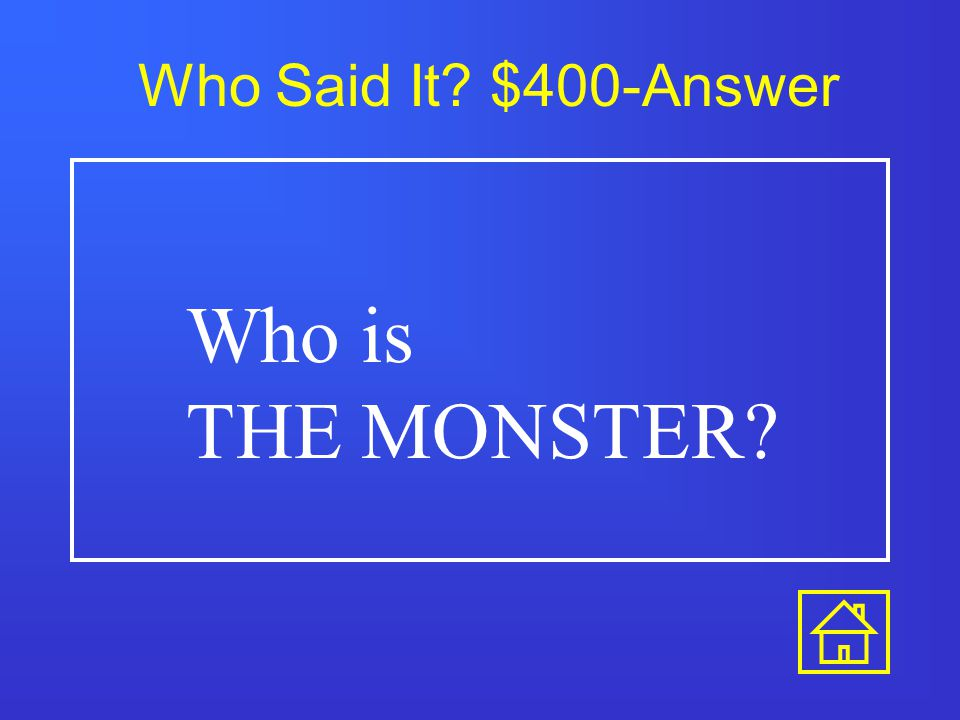 Who Said It? $400-Answer Who is THE MONSTER?
