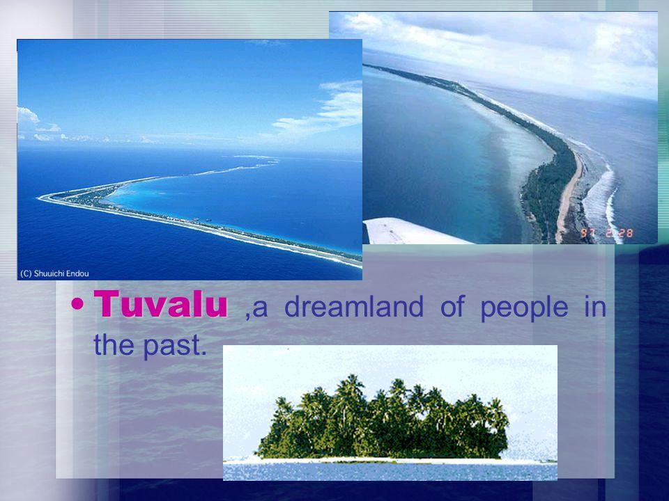 Tuvalu However, Tuvalu is doomed, to be submerged.