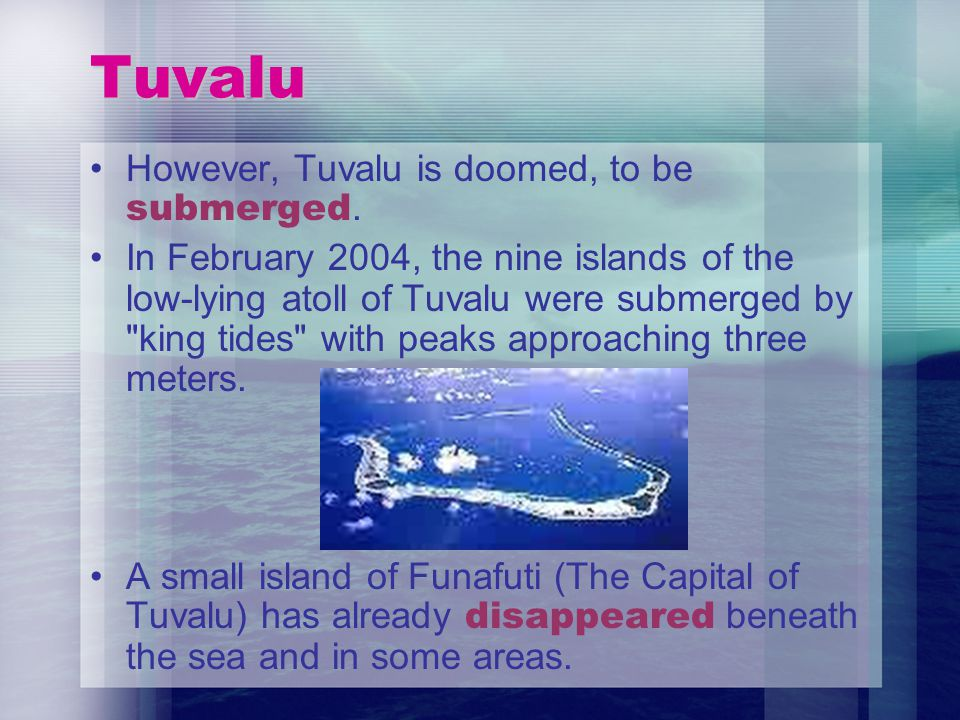 Tuvalu However, Tuvalu is doomed, to be submerged.