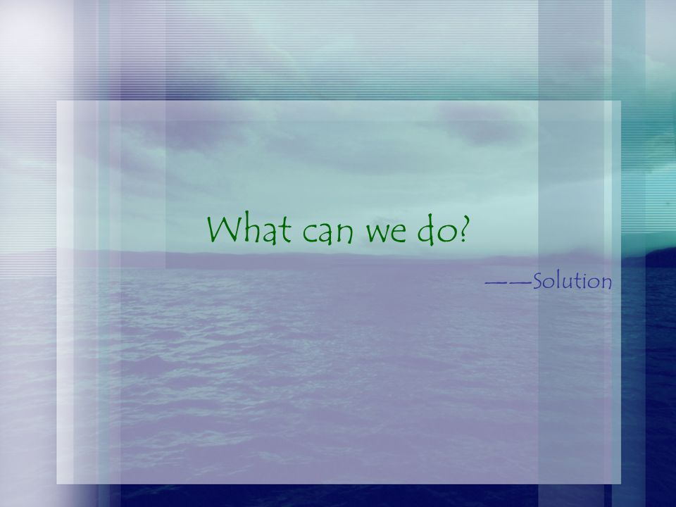 What can we do? ——Solution