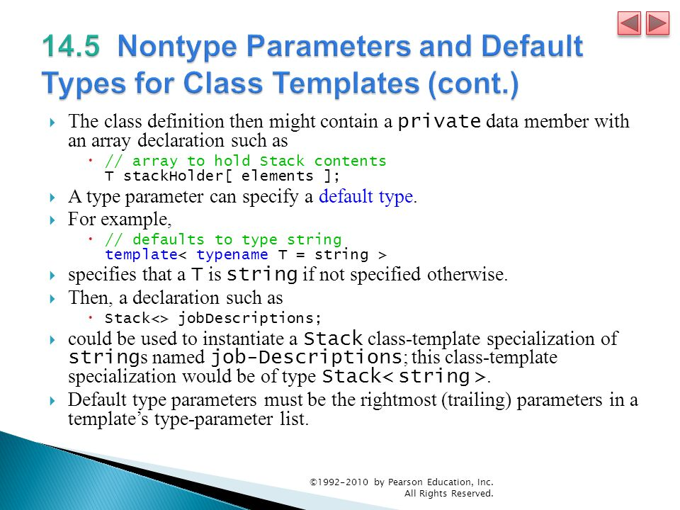 The class definition then might contain a private data member with an array declaration such as  // array to hold Stack contents T stackHolder[ elements ];  A type parameter can specify a default type.