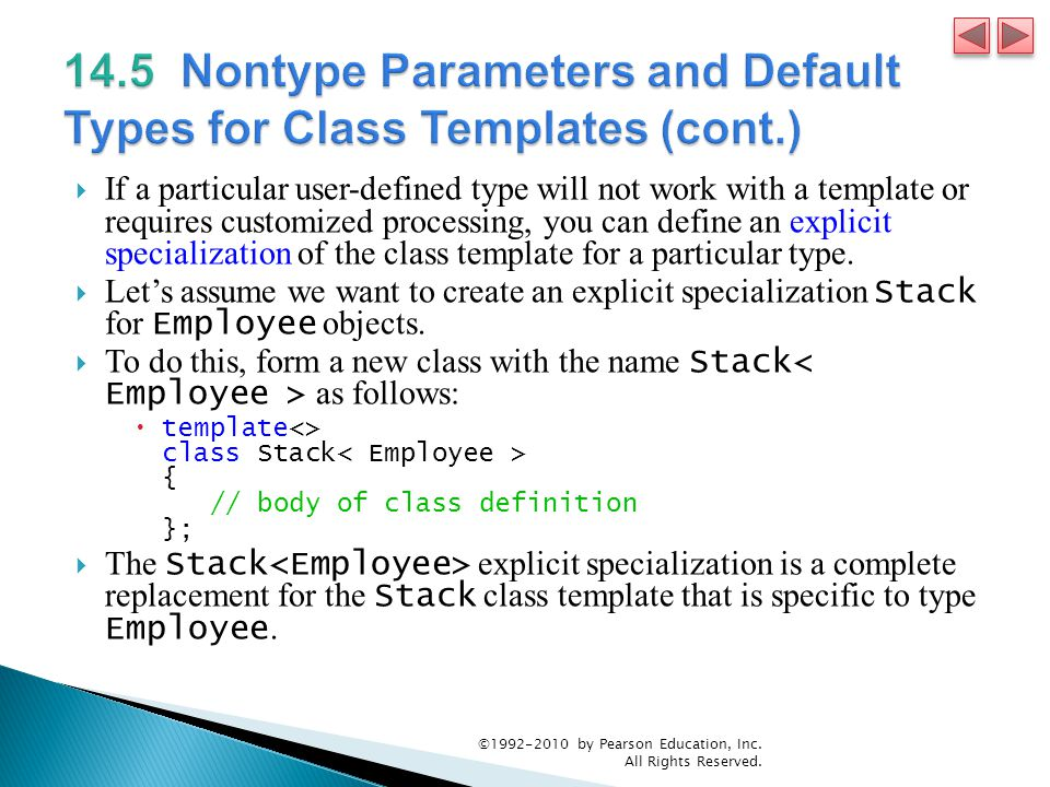  If a particular user-defined type will not work with a template or requires customized processing, you can define an explicit specialization of the class template for a particular type.