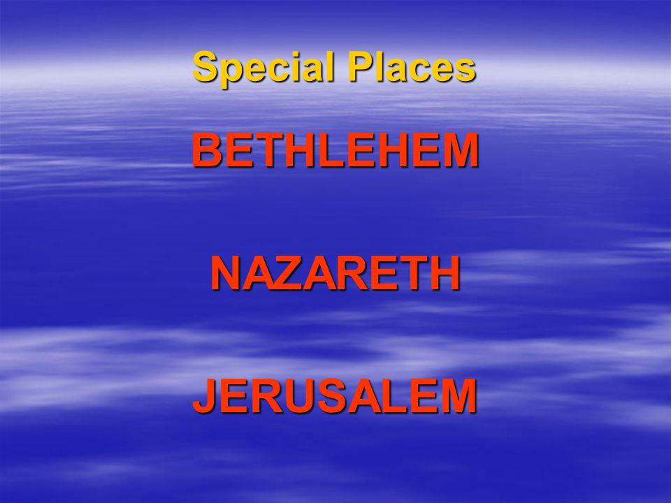 Special Places BETHLEHEMNAZARETHJERUSALEM