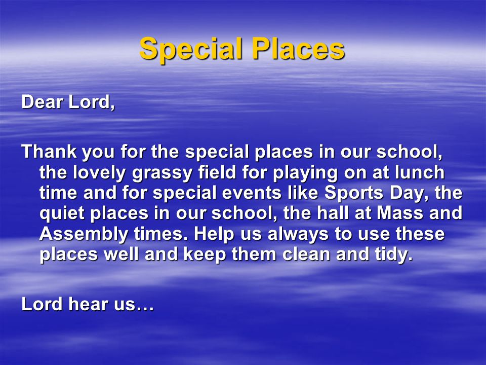 Special Places Lord thank you for the special places at home and in our neighbourhood, the places where we can have fun with our friends, the places we can enjoy with our families.