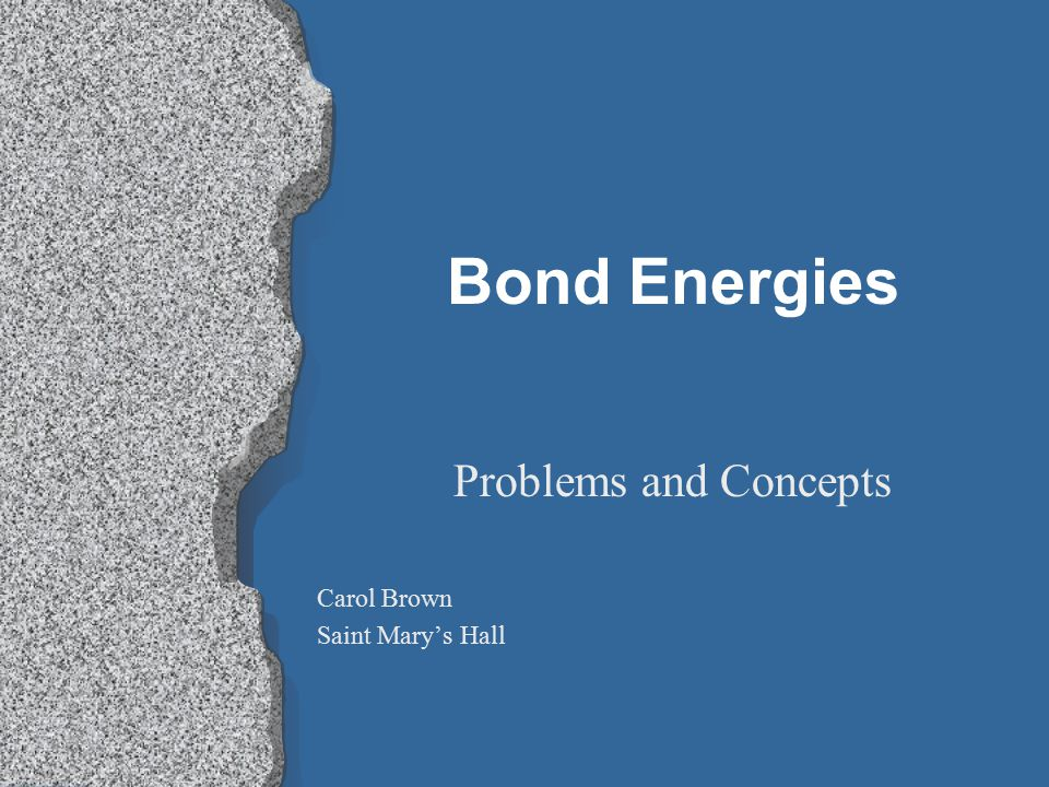 Bond Energies Problems and Concepts Carol Brown Saint Mary's Hall