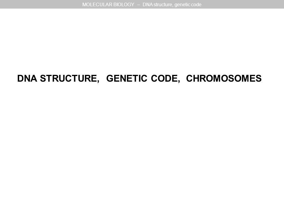 Marshall Nirenberg a Heinrich Matthaei Cracking the genetic code MOLECULAR BIOLOGY – DNA structure, genetic code
