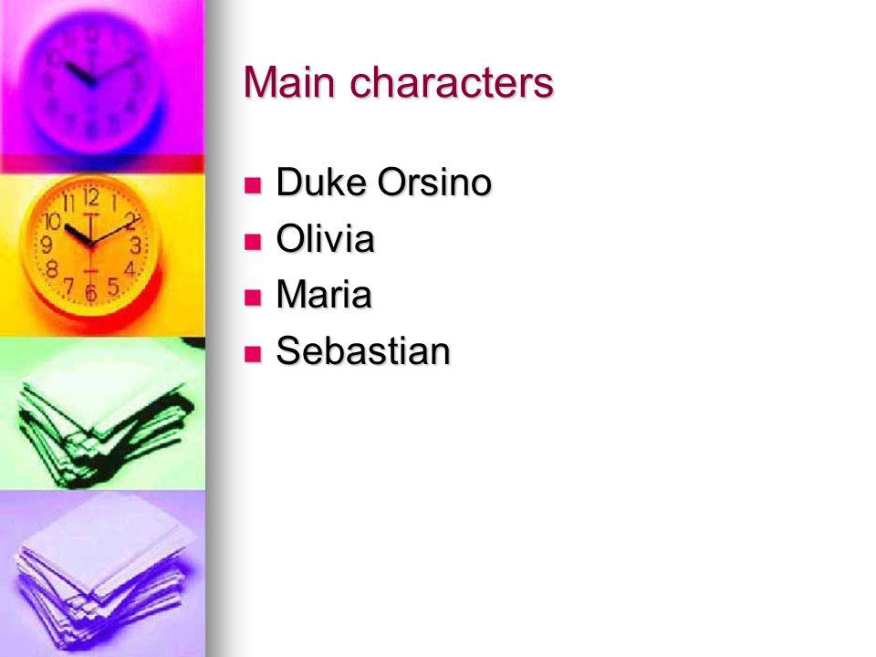 Main characters Duke Orsino Duke Orsino Olivia Olivia Maria Maria Sebastian Sebastian