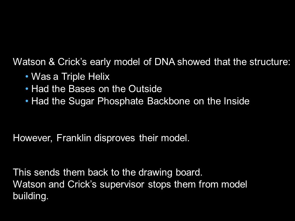 In 1951 James Watson traveled from the United States to work with Francis Crick at Cambridge University Watson and Crick used the Model Building approach They physically built models out of wire, sheet metal, nuts and bolts to come up with the structure of DNA Why did they build models.