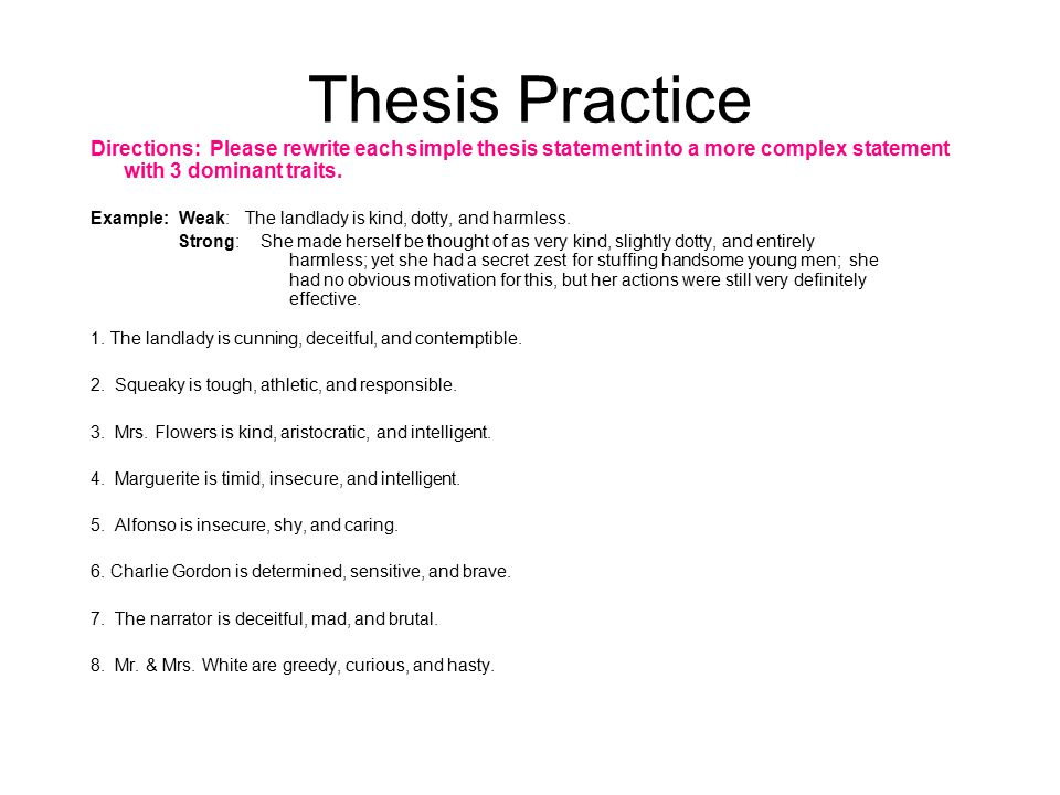 Thesis Practice Directions: Please rewrite each simple thesis statement into a more complex statement with 3 dominant traits. Example: Weak: The landl