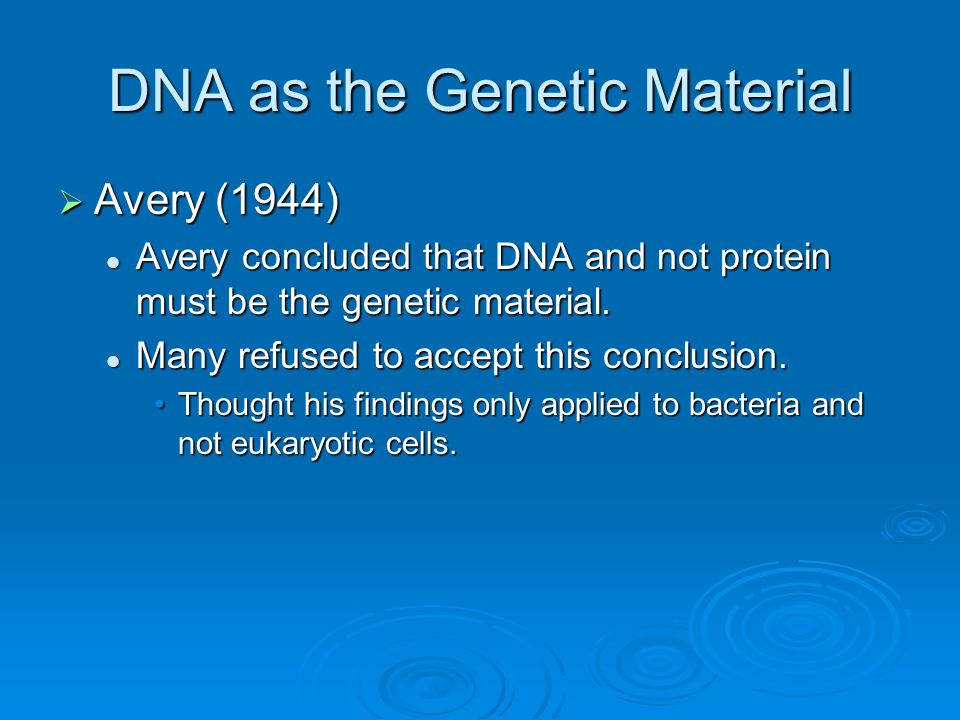 DNA as the Genetic Material  Hershey-Chase Experiment (~1950) Their work confirmed to the scientific community that DNA was the genetic material.