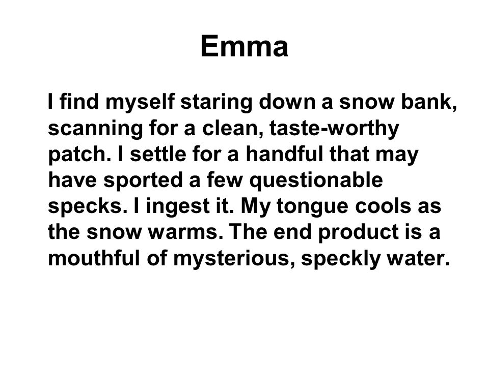Emma I find myself staring down a snow bank, scanning for a clean, taste-worthy patch.