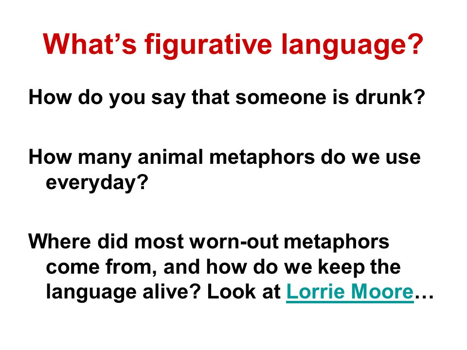 What's figurative language. How do you say that someone is drunk.