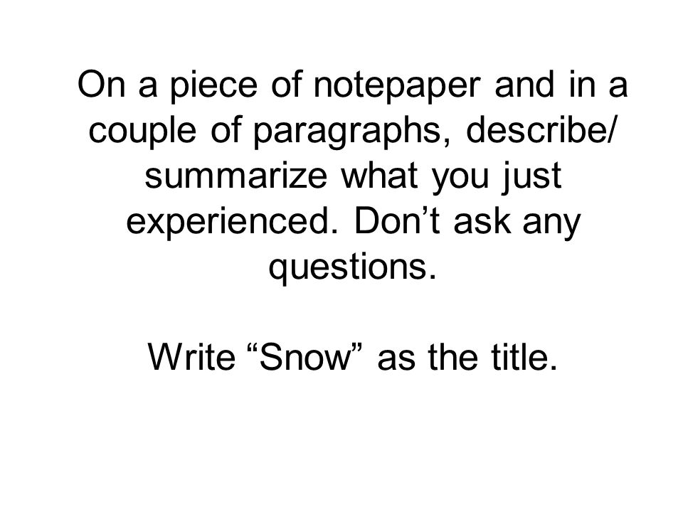 Under that last writing, write a new title, Snow 2. Describe the experience again in 4 paragraphs.