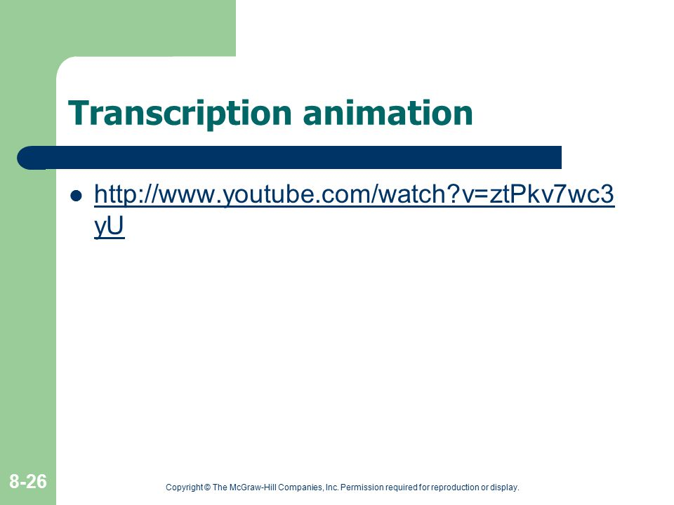 Transcription animation http://www.youtube.com/watch?v=ztPkv7wc3 yU http://www.youtube.com/watch?v=ztPkv7wc3 yU Copyright © The McGraw-Hill Companies,