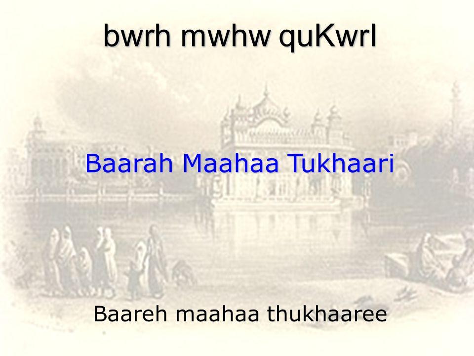 Baareh maahaa thukhaaree bwrh mwhw quKwrI Baarah Maahaa Tukhaari