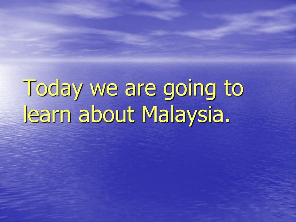 Today we are going to learn about Malaysia.