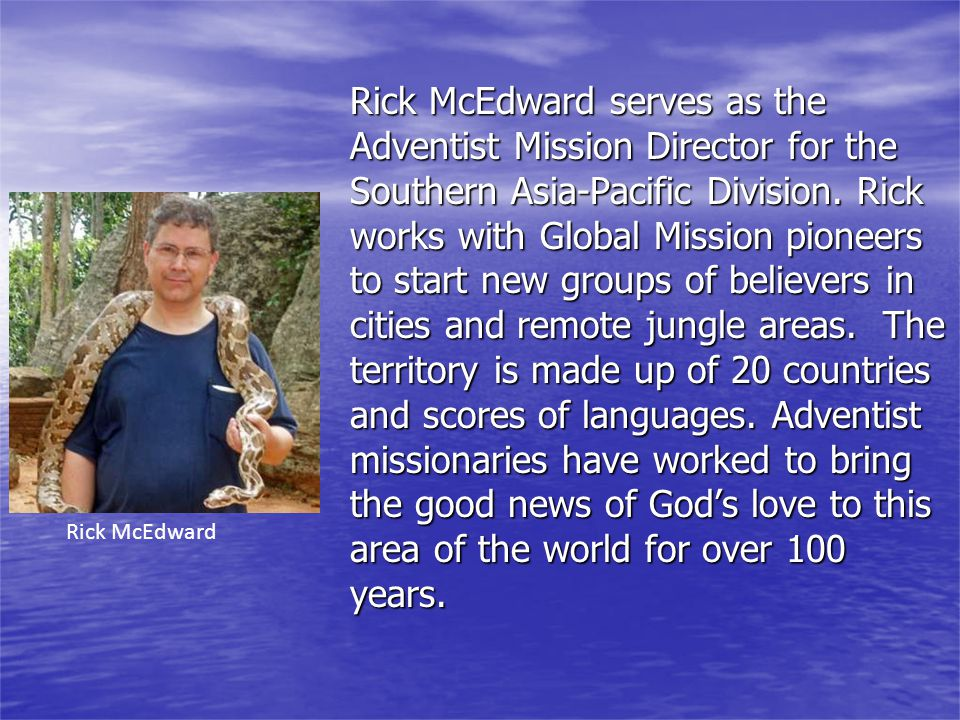 Rick McEdward serves as the Adventist Mission Director for the Southern Asia-Pacific Division.