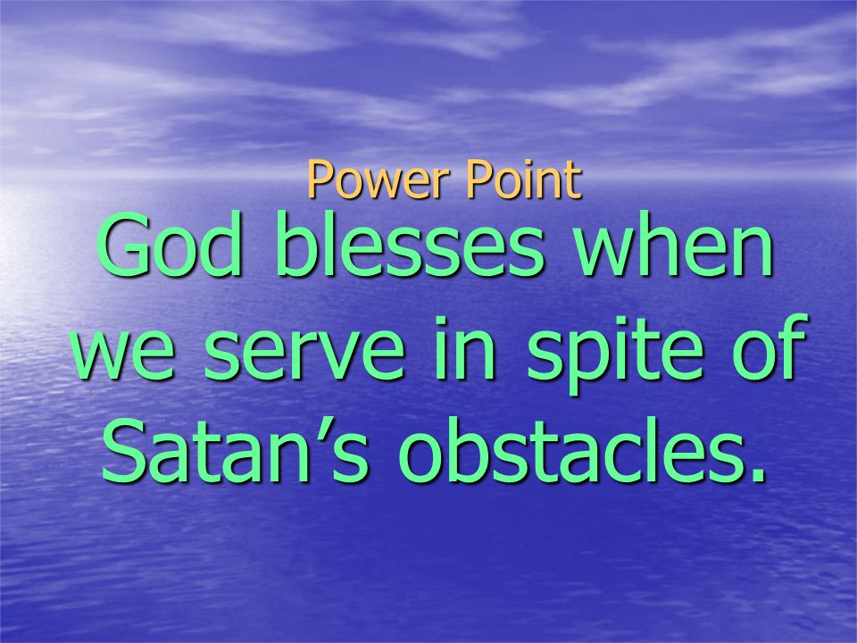 Power Point God blesses when we serve in spite of Satan's obstacles.