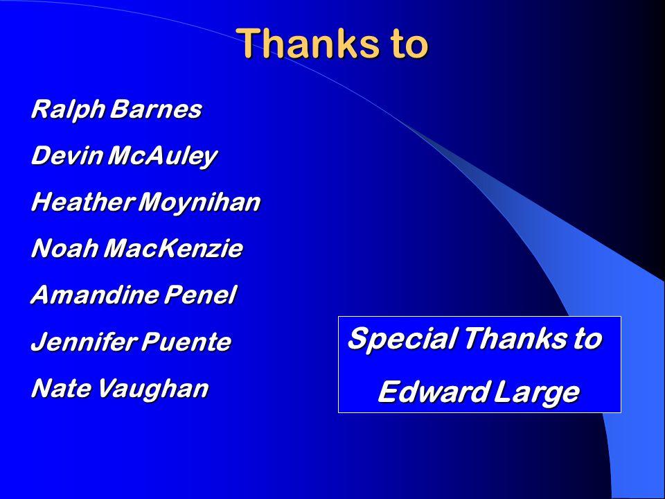 Thanks to Ralph Barnes Devin McAuley Heather Moynihan Noah MacKenzie Amandine Penel Jennifer Puente Nate Vaughan Special Thanks to Edward Large Edward Large
