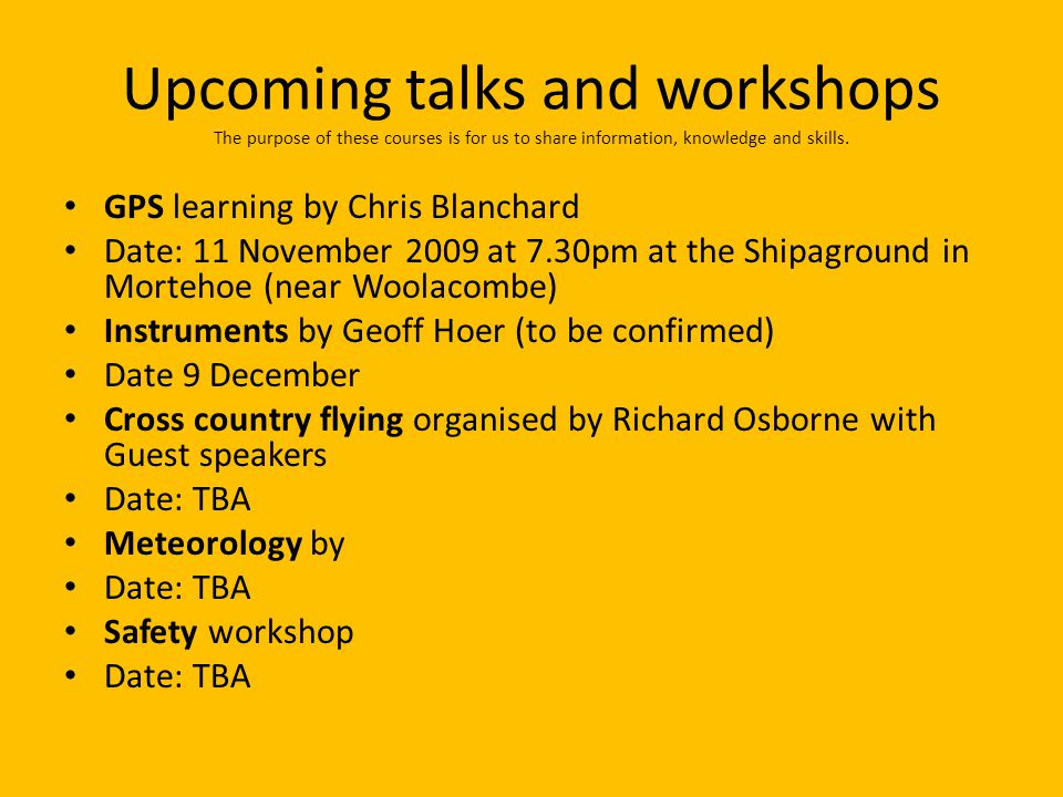 Upcoming talks and workshops The purpose of these courses is for us to share information, knowledge and skills.