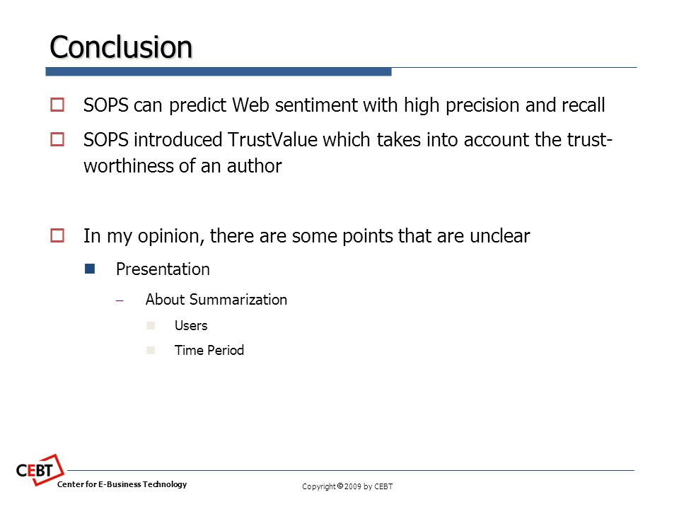 Copyright  2009 by CEBT Conclusion  SOPS can predict Web sentiment with high precision and recall  SOPS introduced TrustValue which takes into acco