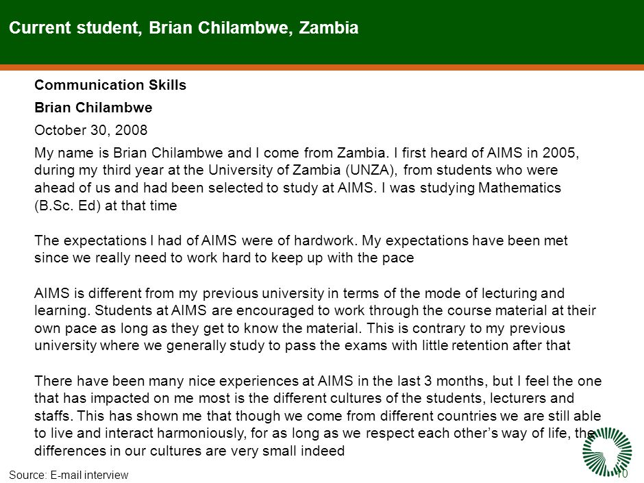10 Current student, Brian Chilambwe, Zambia Source:E-mail interview Communication Skills Brian Chilambwe October 30, 2008 My name is Brian Chilambwe and I come from Zambia.