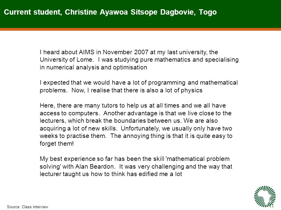 11 Current student, Christine Ayawoa Sitsope Dagbovie, Togo Source:Class interview I heard about AIMS in November 2007 at my last university, the University of Lome.
