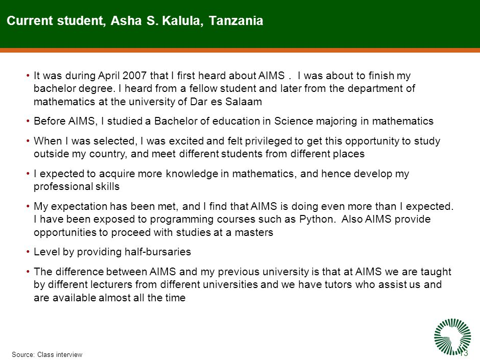 13 Current student, Asha S. Kalula, Tanzania Source:Class interview It was during April 2007 that I first heard about AIMS. I was about to finish my b
