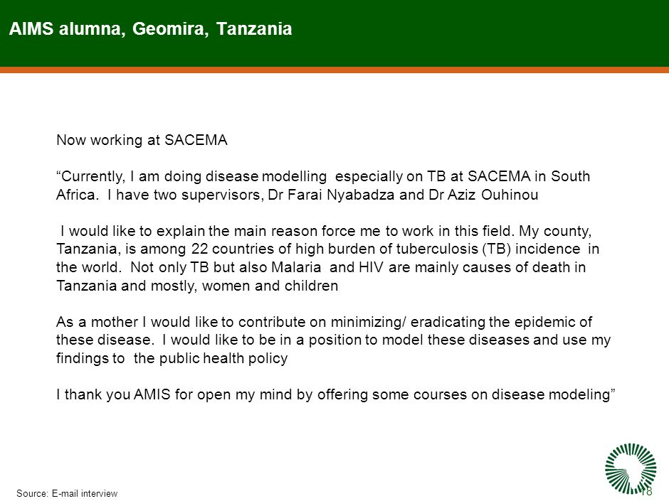18 AIMS alumna, Geomira, Tanzania Source:E-mail interview Now working at SACEMA Currently, I am doing disease modelling especially on TB at SACEMA in South Africa.