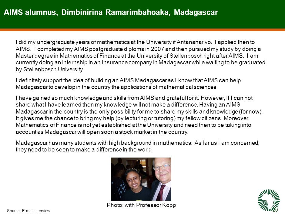 20 AIMS alumnus, Dimbinirina Ramarimbahoaka, Madagascar Source:E-mail interview I did my undergraduate years of mathematics at the University if Antananarivo.