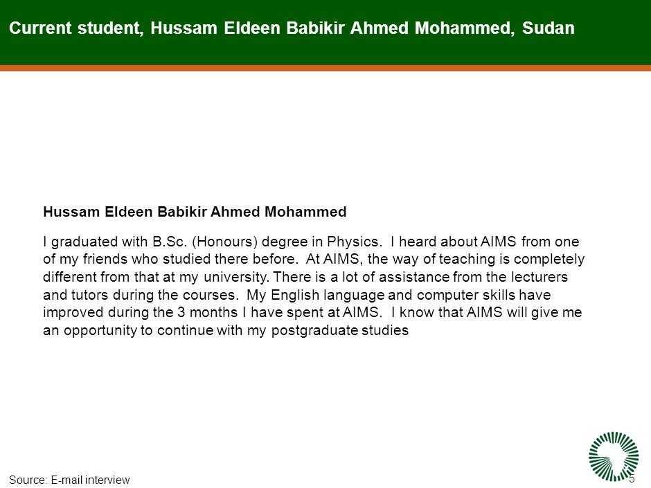 5 Current student, Hussam Eldeen Babikir Ahmed Mohammed, Sudan Source:E-mail interview Hussam Eldeen Babikir Ahmed Mohammed I graduated with B.Sc.