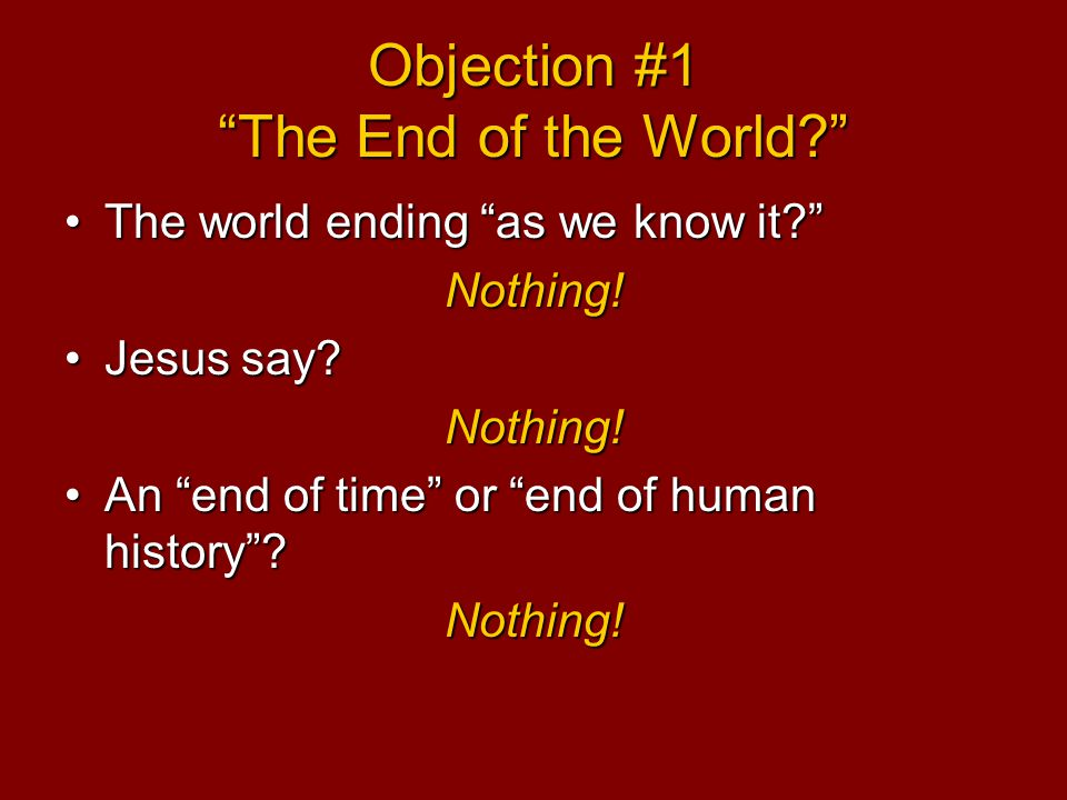 Objection #1 The End of the World The world ending as we know it The world ending as we know it Nothing.