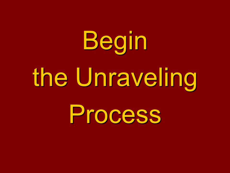 Begin the Unraveling Process