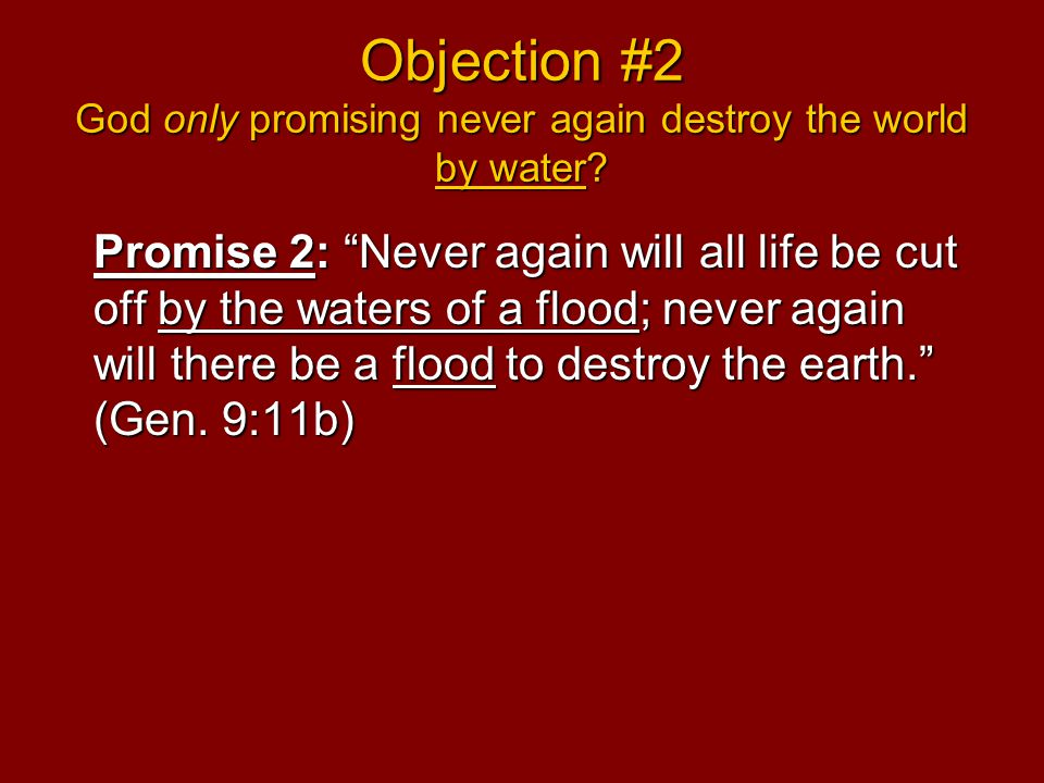 Objection #2 God only promising never again destroy the world by water.