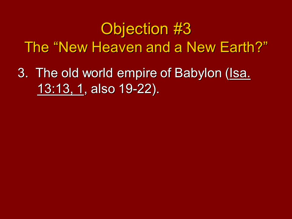 Objection #3 The New Heaven and a New Earth 3. The old world empire of Babylon (Isa.