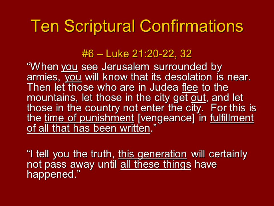 Ten Scriptural Confirmations #6 – Luke 21:20-22, 32 When you see Jerusalem surrounded by armies, you will know that its desolation is near.